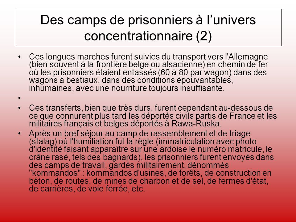 Des camps de prisonniers à lunivers concentrationnaire (2) Ces longues marches furent suivies du transport vers l'Allemagne (bien souvent à la frontiè