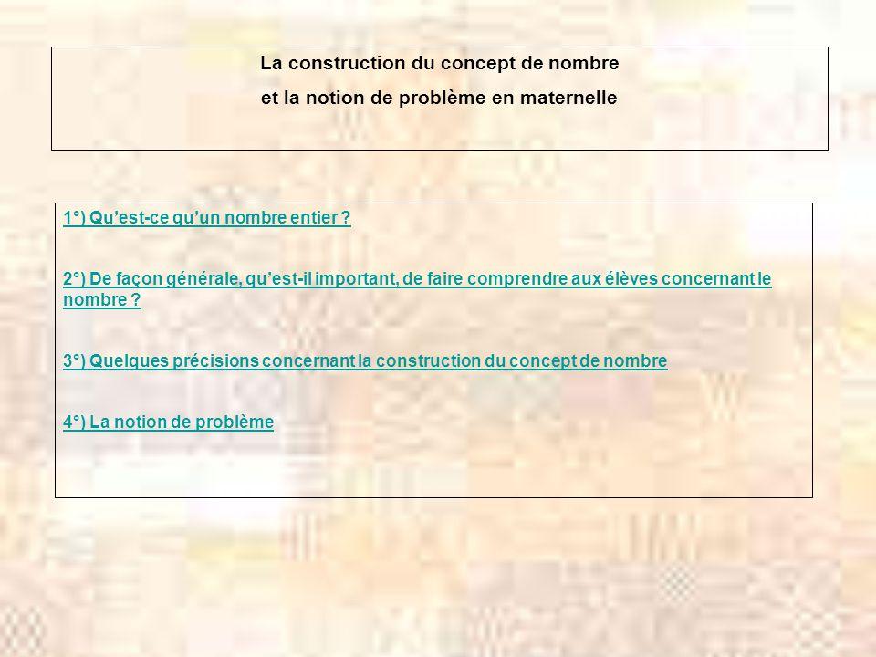 La construction du concept de nombre et la notion de problème en maternelle 1°) Quest-ce quun nombre entier ? 2°) De façon générale, quest-il importan