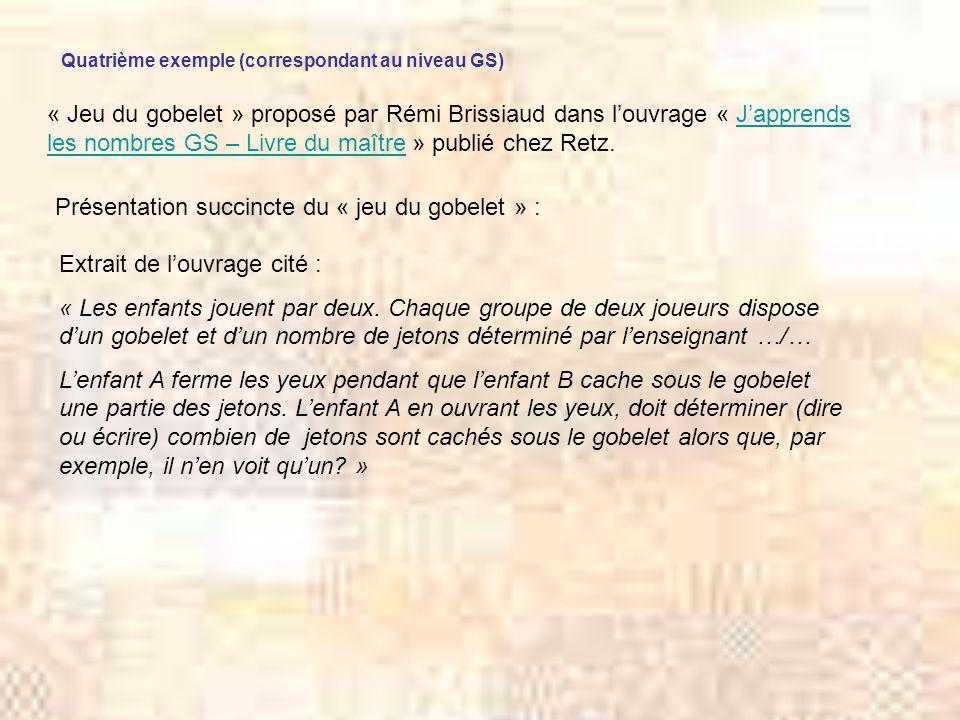 Quatrième exemple (correspondant au niveau GS) « Jeu du gobelet » proposé par Rémi Brissiaud dans louvrage « Japprends les nombres GS – Livre du maîtr