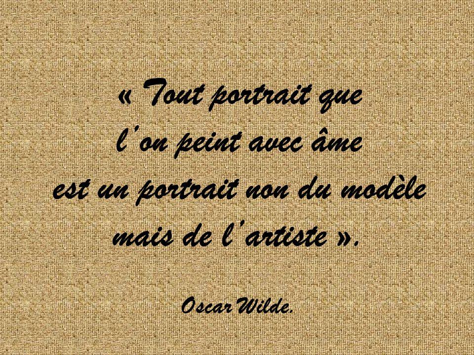 « Tout portrait que lon peint avec âme est un portrait non du modèle mais de lartiste ».