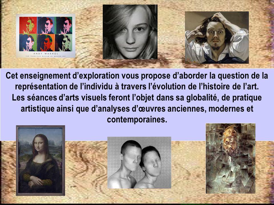 Cet enseignement dexploration vous propose daborder la question de la représentation de lindividu à travers lévolution de lhistoire de lart.