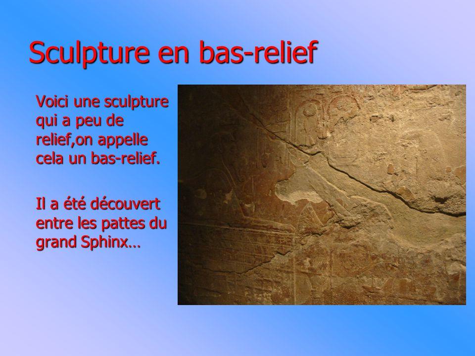Sculpture en bas-relief Voici une sculpture qui a peu de relief,on appelle cela un bas-relief.