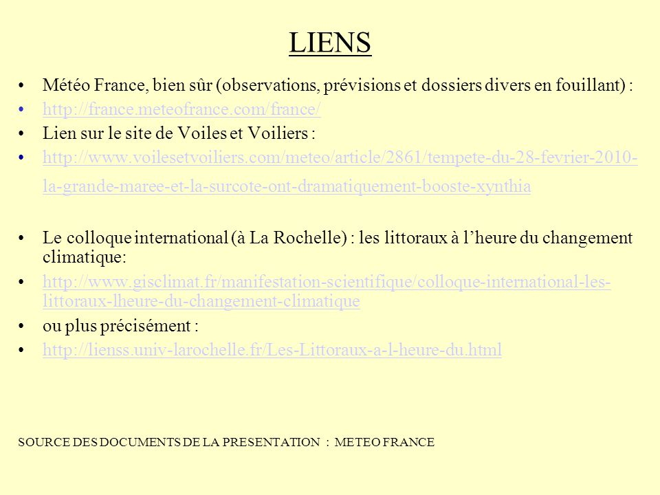 LIENS Météo France, bien sûr (observations, prévisions et dossiers divers en fouillant) : http://france.meteofrance.com/france/ Lien sur le site de Vo