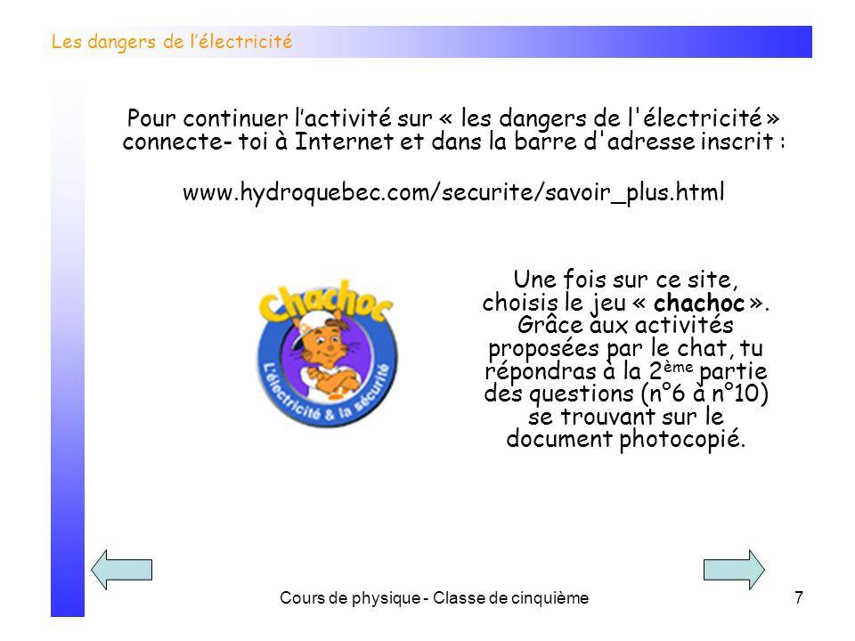 Cours de physique - Classe de cinquième7 Les dangers de lélectricité Une fois sur ce site, choisis le jeu « chachoc ». Grâce aux activités proposées p
