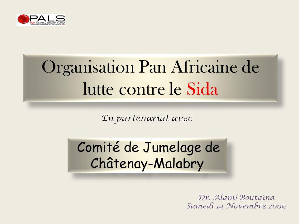 Organisation Pan Africaine de lutte contre le Sida Dr. Alami Boutaïna Samedi 14 Novembre 2009 Comité de Jumelage de Châtenay-Malabry En partenariat av