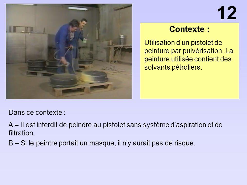 Contexte : Dans ce contexte : A – Il est interdit de peindre au pistolet sans système daspiration et de filtration. B – Si le peintre portait un masqu