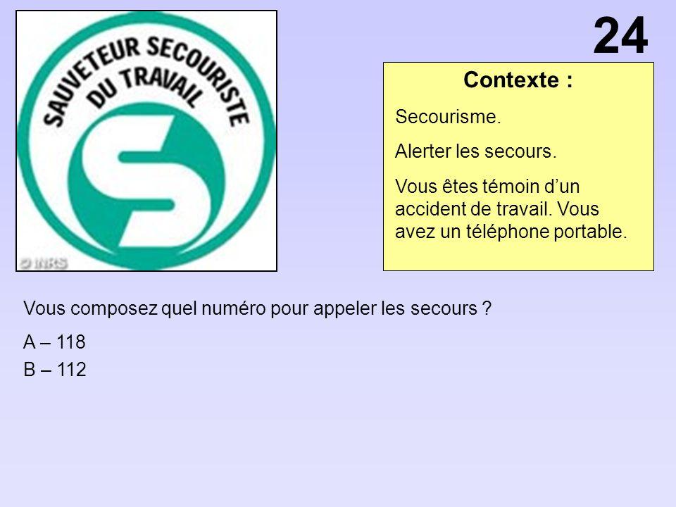 Contexte : Vous composez quel numéro pour appeler les secours ? A – 118 B – 112 Secourisme. Alerter les secours. Vous êtes témoin dun accident de trav