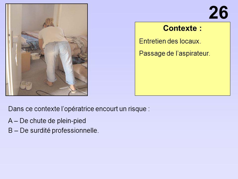 Contexte : Dans ce contexte lopératrice encourt un risque : A – De chute de plein-pied B – De surdité professionnelle. Entretien des locaux. Passage d