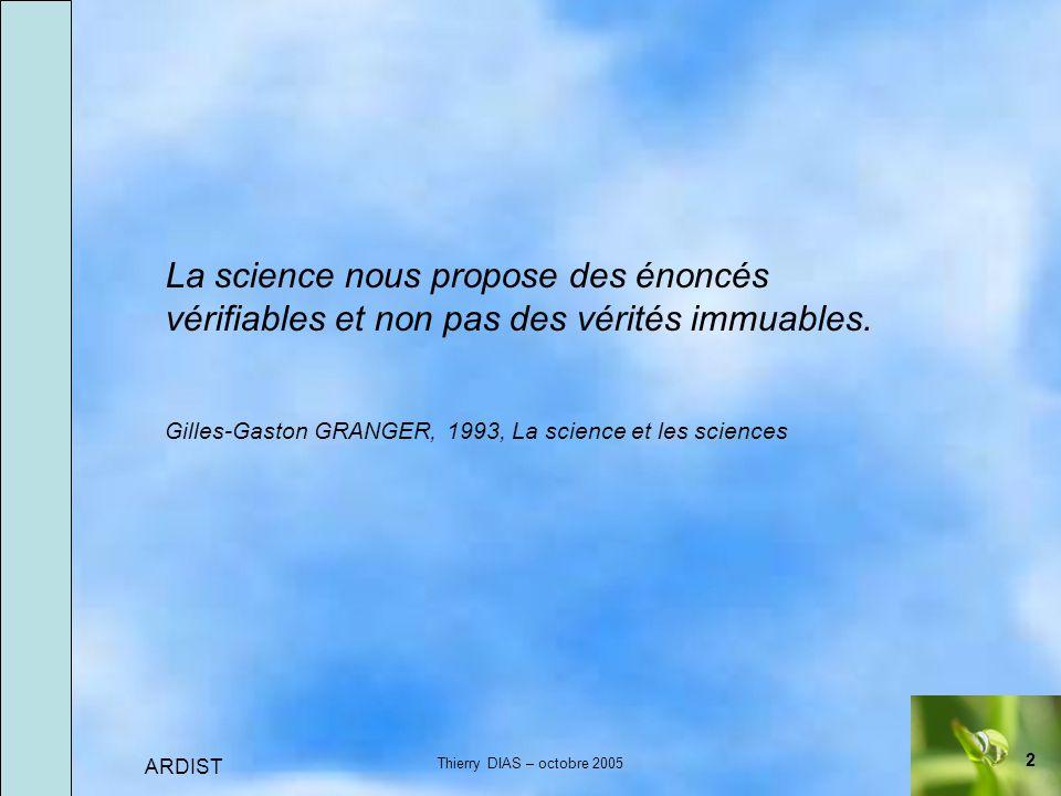 2 ARDIST Thierry DIAS – octobre 2005 La science nous propose des énoncés vérifiables et non pas des vérités immuables.