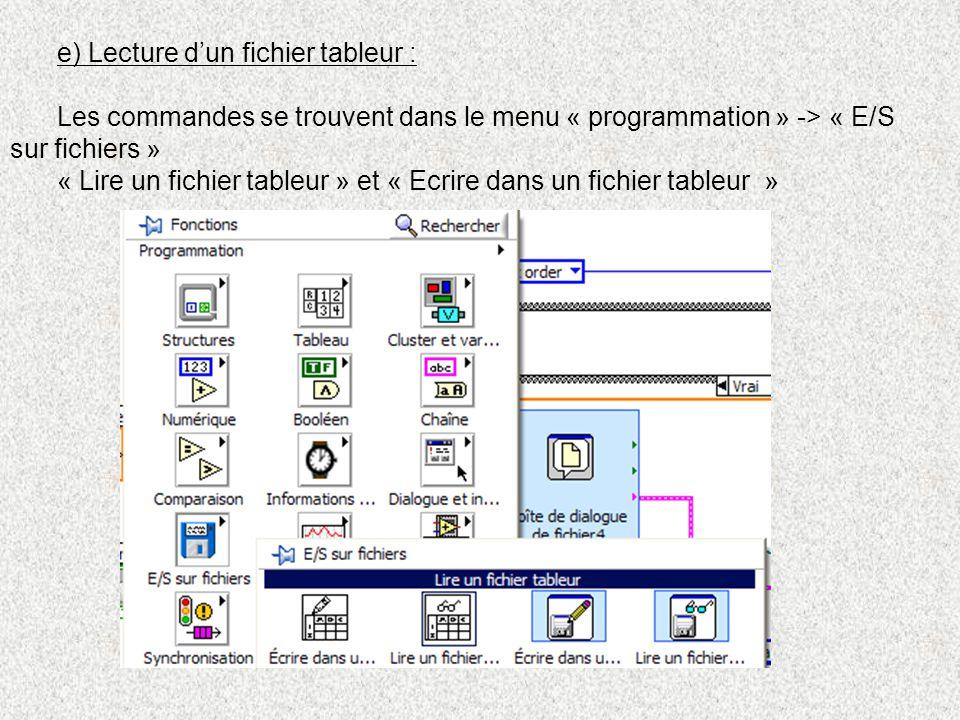 e) Lecture dun fichier tableur : Les commandes se trouvent dans le menu « programmation » -> « E/S sur fichiers » « Lire un fichier tableur » et « Ecr