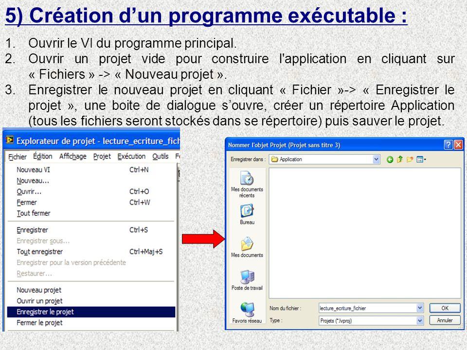 5) Création dun programme exécutable : 1.Ouvrir le VI du programme principal. 2.Ouvrir un projet vide pour construire l'application en cliquant sur «