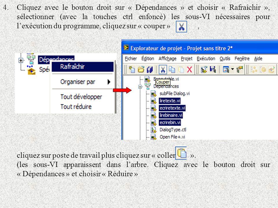 4.Cliquez avec le bouton droit sur « Dépendances » et choisir « Rafraîchir », sélectionner (avec la touches ctrl enfoncé) les sous-VI nécessaires pour lexécution du programme, cliquez sur « couper », cliquez sur poste de travail plus cliquez sur « coller » ».