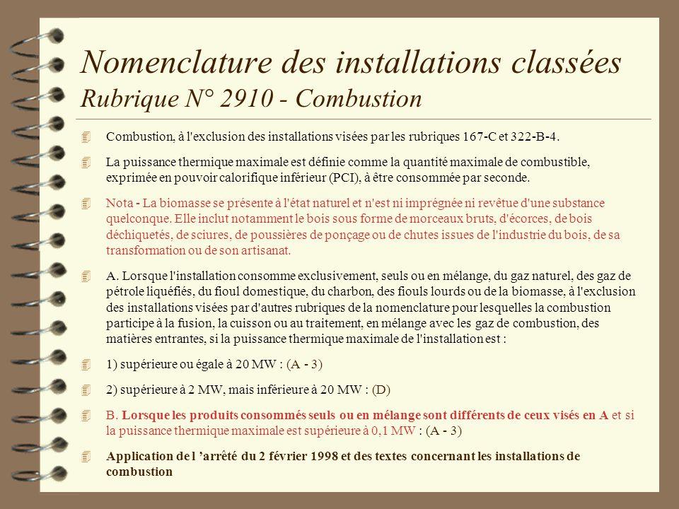 Nomenclature des installations classées Rubrique N° 2910 - Combustion 4 Combustion, à l'exclusion des installations visées par les rubriques 167-C et