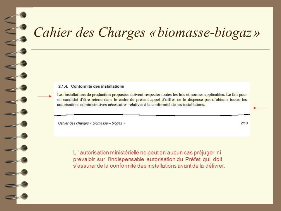Cahier des Charges « biomasse-biogaz » L autorisation ministérielle ne peut en aucun cas préjuger ni prévaloir sur lindispensable autorisation du Préf