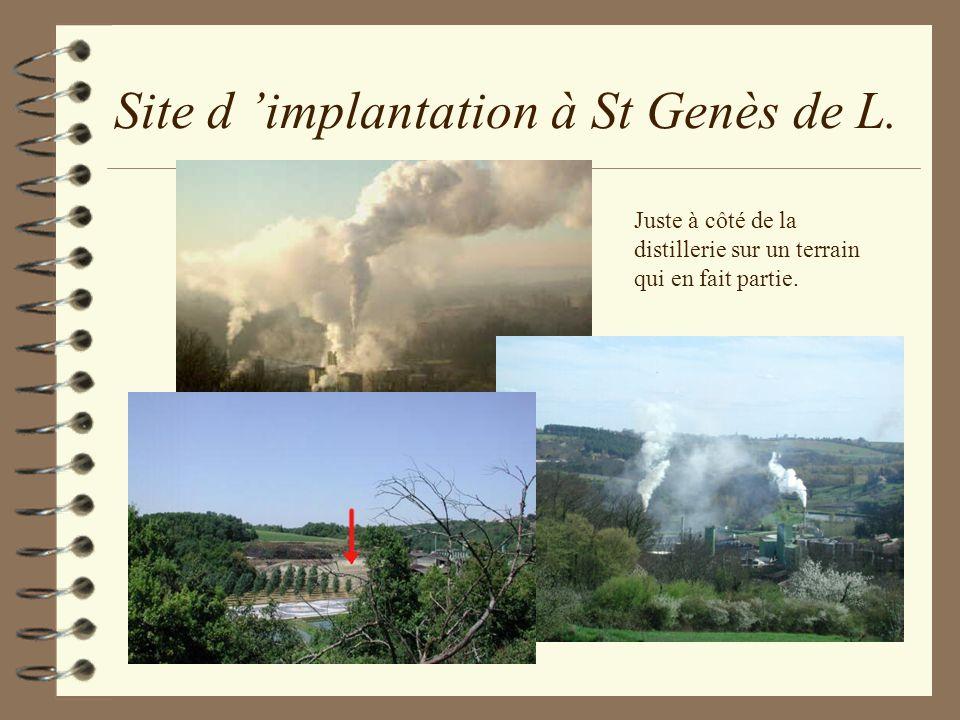 Site d implantation à St Genès de L. Juste à côté de la distillerie sur un terrain qui en fait partie.