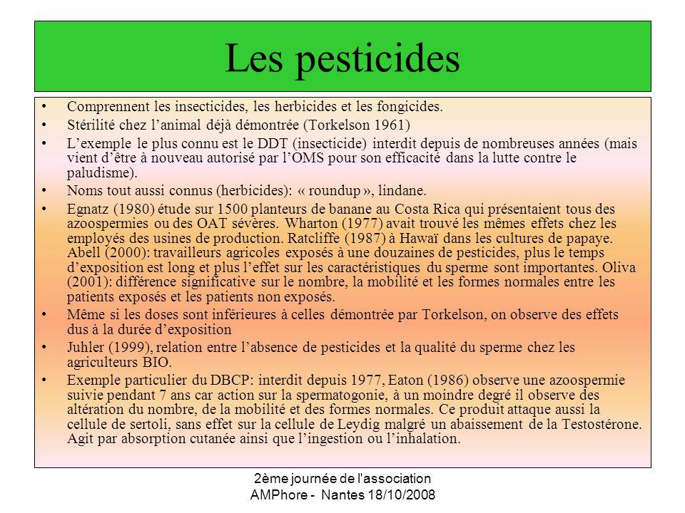 2ème journée de l'association AMPhore - Nantes 18/10/2008 Les pesticides Comprennent les insecticides, les herbicides et les fongicides. Stérilité che