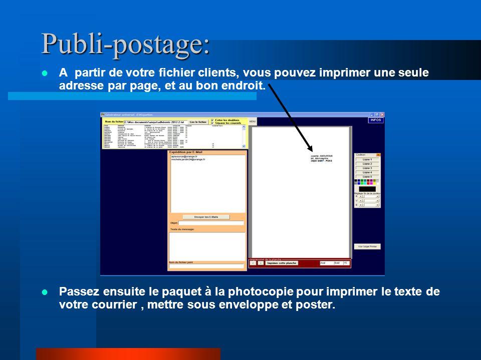 Publi-postage: A partir de votre fichier clients, vous pouvez imprimer une seule adresse par page, et au bon endroit. Passez ensuite le paquet à la ph