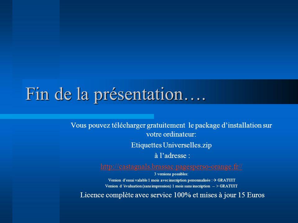 Fin de la présentation…. Vous pouvez télécharger gratuitement le package dinstallation sur votre ordinateur: Etiquettes Universelles.zip à ladresse :