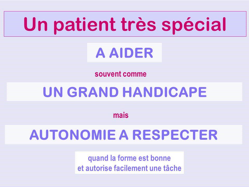 Un patient très spécial souvent comme mais AUTONOMIE A RESPECTER A AIDER UN GRAND HANDICAPE quand la forme est bonne et autorise facilement une tâche