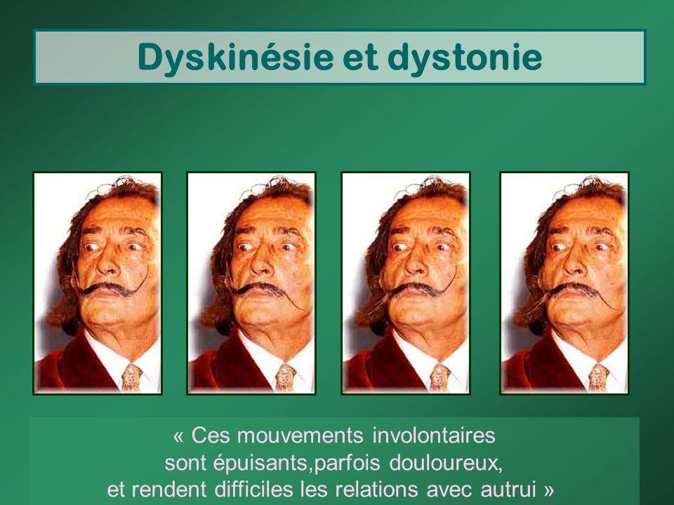 Dyskinésie et dystonie « Ces mouvements involontaires sont épuisants,parfois douloureux, et rendent difficiles les relations avec autrui »