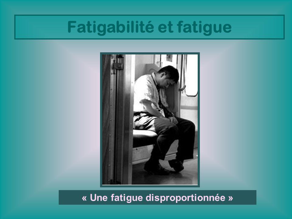 Fatigabilité et fatigue « Une fatigue disproportionnée »