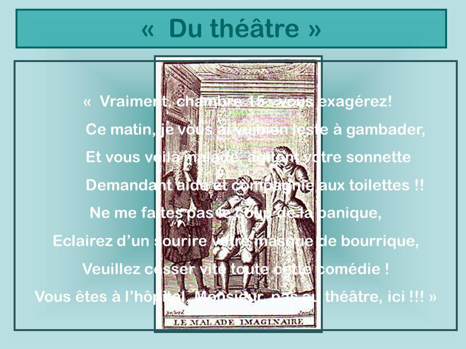 « Du théâtre » « Vraiment, chambre 15.. vous exagérez! Ce matin, je vous ai vu bien leste à gambader, Et vous voilà malade, agitant votre sonnette Dem