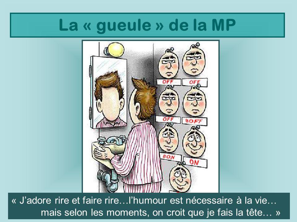 La « gueule » de la MP « Jadore rire et faire rire…lhumour est nécessaire à la vie… mais selon les moments, on croit que je fais la tête… »