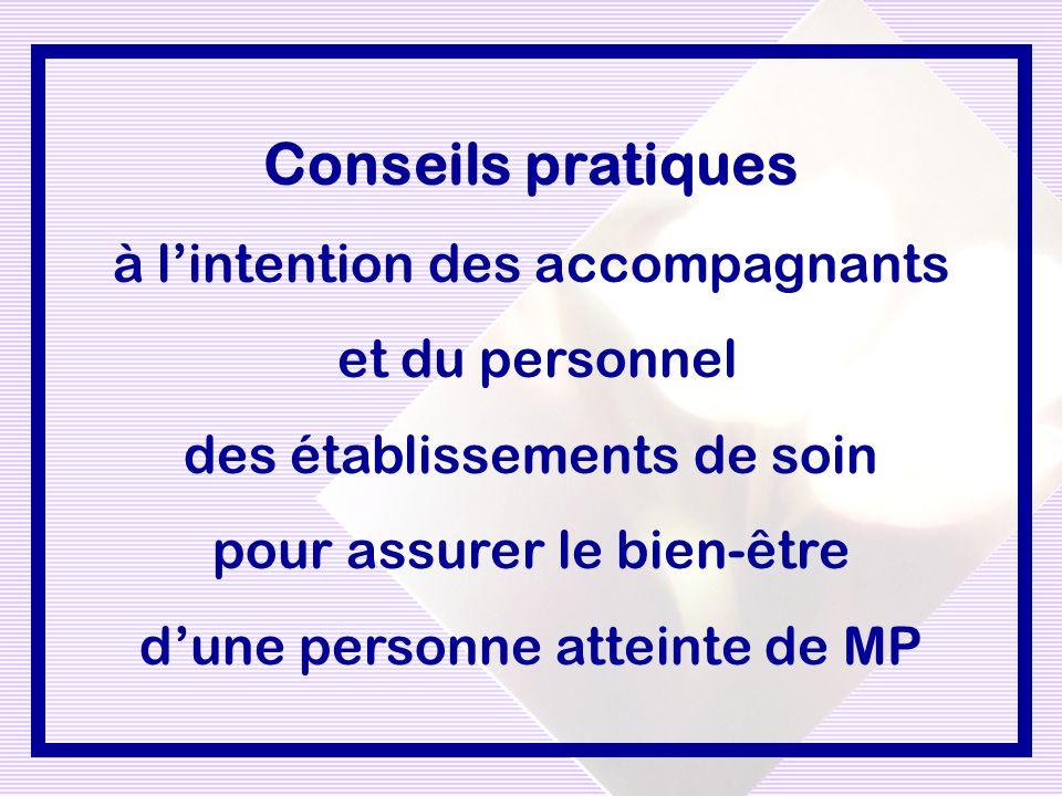Conseils pratiques à lintention des accompagnants et du personnel des établissements de soin pour assurer le bien-être dune personne atteinte de MP