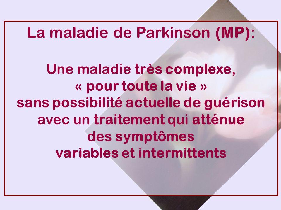 La maladie de Parkinson (MP): Une maladie très complexe, « pour toute la vie » sans possibilité actuelle de guérison avec un traitement qui atténue de