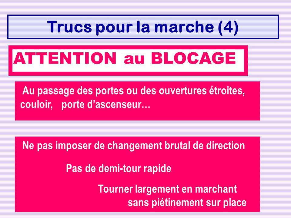 Trucs pour la marche (4) ATTENTION au BLOCAGE Au passage des portes ou des ouvertures étroites, couloir,porte dascenseur… Ne pas imposer de changement