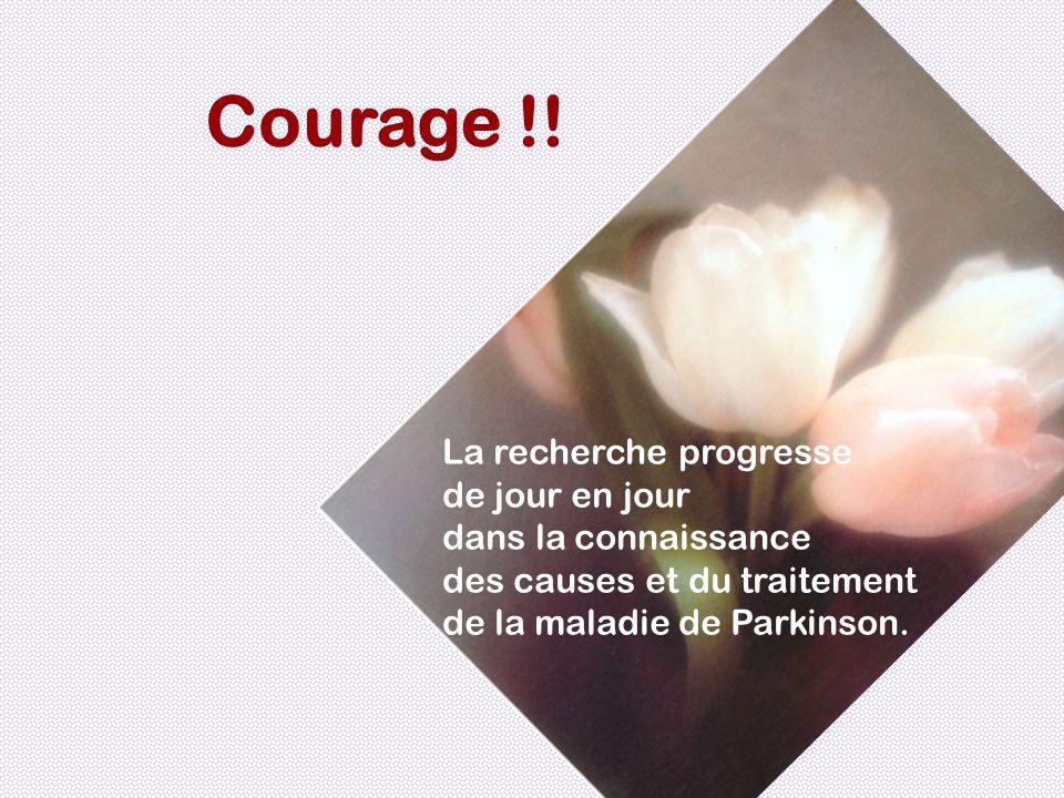 Courage !! La recherche progresse de jour en jour dans la connaissance des causes et du traitement de la maladie de Parkinson.