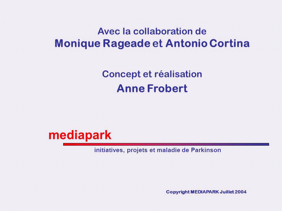 mediapark initiatives, projets et maladie de Parkinson Avec la collaboration de Monique Rageade et Antonio Cortina Concept et réalisation Anne Frobert