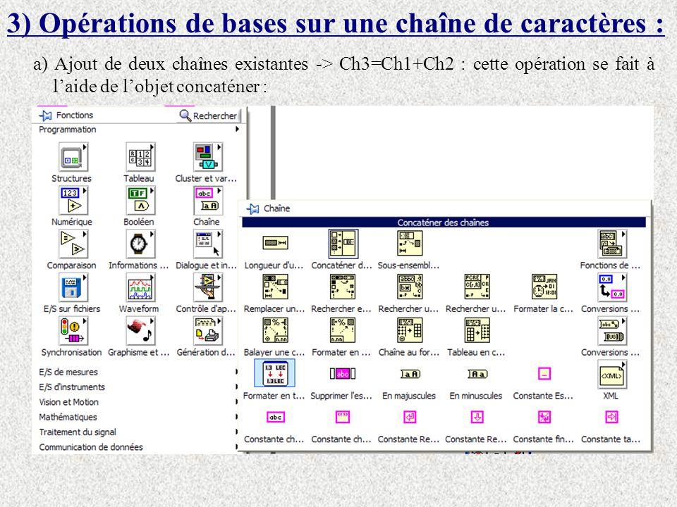3) Opérations de bases sur une chaîne de caractères : a) Ajout de deux chaînes existantes -> Ch3=Ch1+Ch2 : cette opération se fait à laide de lobjet c