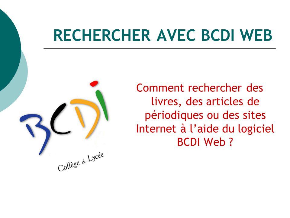RECHERCHER AVEC BCDI WEB Comment rechercher des livres, des articles de périodiques ou des sites Internet à laide du logiciel BCDI Web ?