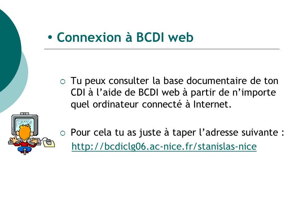 Connexion à BCDI web Tu peux consulter la base documentaire de ton CDI à laide de BCDI web à partir de nimporte quel ordinateur connecté à Internet.