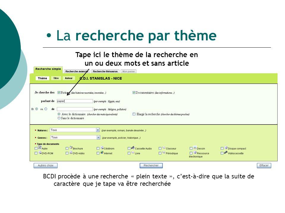 La recherche par thème Tape ici le thème de la recherche en un ou deux mots et sans article BCDI procède à une recherche « plein texte », cest-à-dire que la suite de caractère que je tape va être recherchée