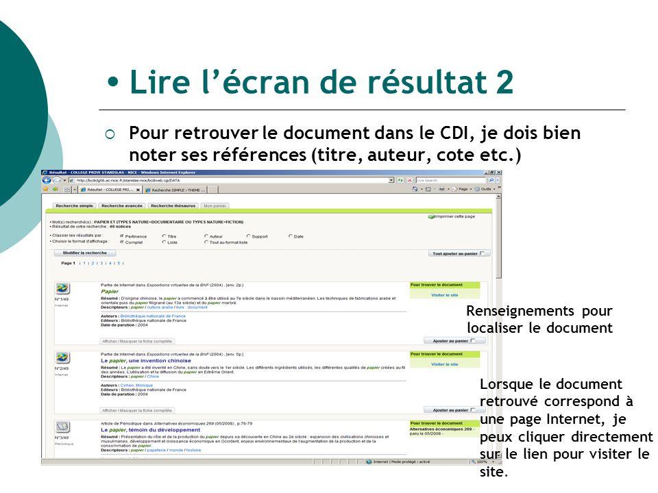 Lire lécran de résultat 2 Pour retrouver le document dans le CDI, je dois bien noter ses références (titre, auteur, cote etc.) Lorsque le document retrouvé correspond à une page Internet, je peux cliquer directement sur le lien pour visiter le site.