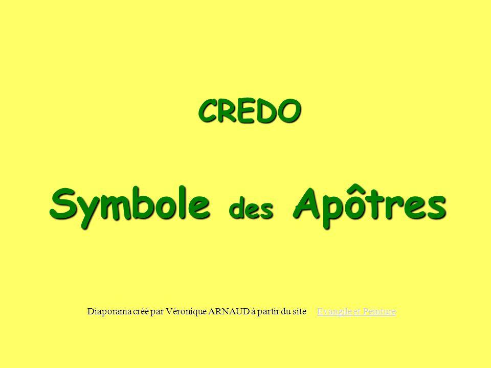 CREDO Symbole des Apôtres Diaporama créé par Véronique ARNAUD à partir du site Evangile et Peinture Evangile et PeintureEvangile et Peinture