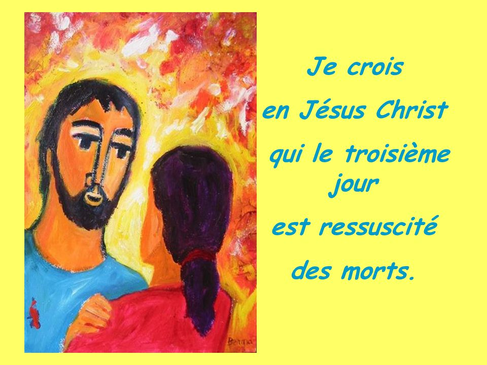 Je crois en Jésus Christ qui le troisième jour est ressuscité des morts.