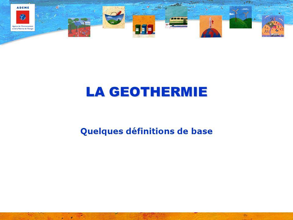 LA GEOTHERMIE Quelques définitions de base