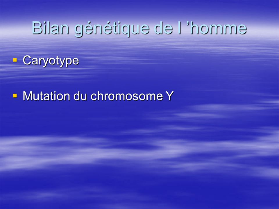 Bilan génétique de l homme Caryotype Caryotype Mutation du chromosome Y Mutation du chromosome Y