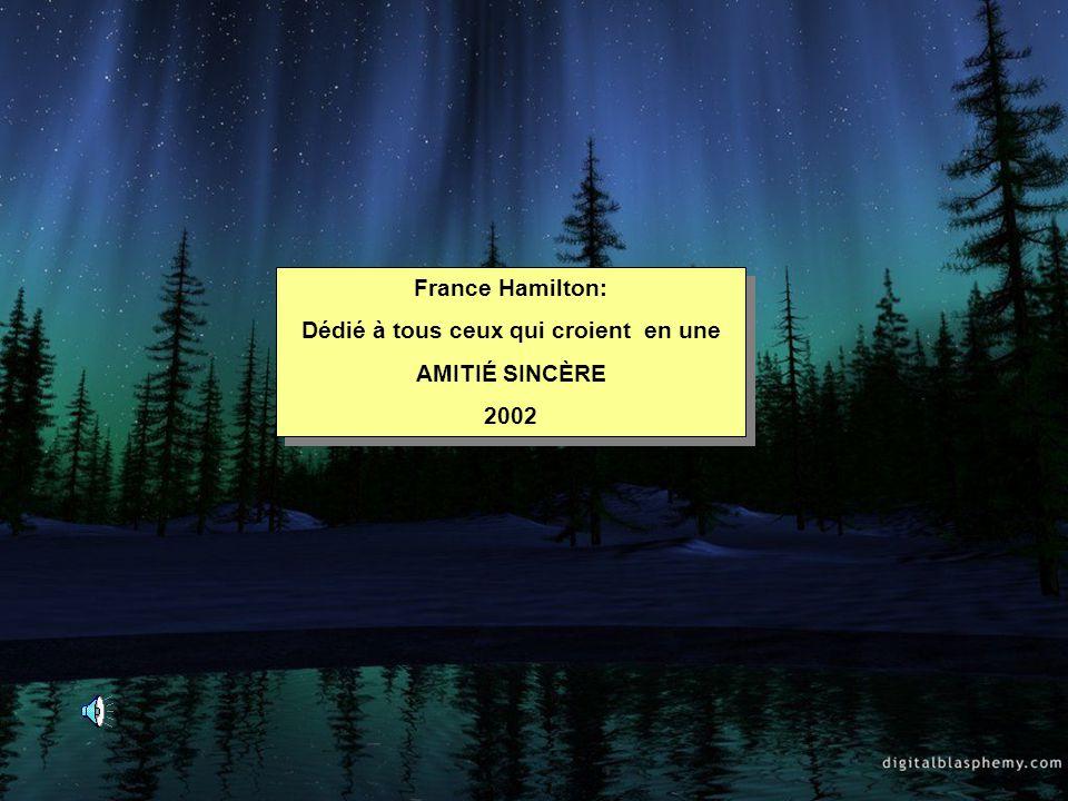 France Hamilton: Dédié à tous ceux qui croient en une AMITIÉ SINCÈRE 2002 France Hamilton: Dédié à tous ceux qui croient en une AMITIÉ SINCÈRE 2002