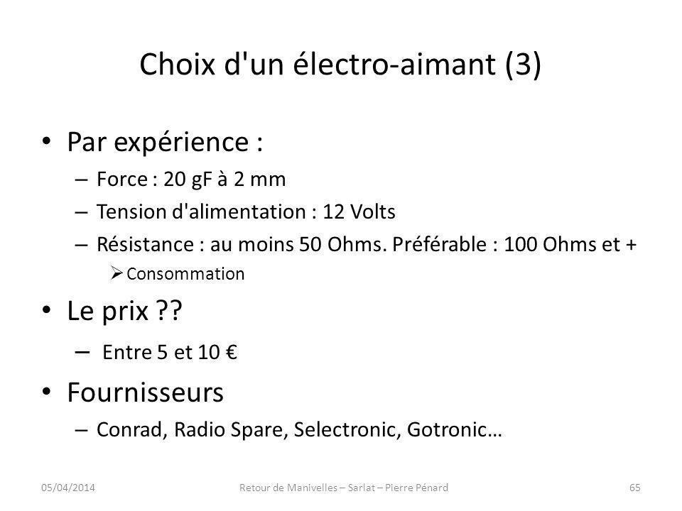 Choix d'un électro-aimant (3) Par expérience : – Force : 20 gF à 2 mm – Tension d'alimentation : 12 Volts – Résistance : au moins 50 Ohms. Préférable