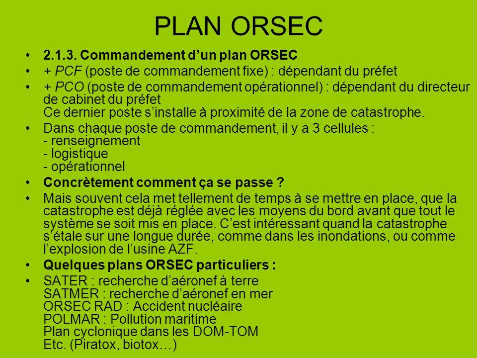 PLAN ORSEC 2.1.3. Commandement dun plan ORSEC + PCF (poste de commandement fixe) : dépendant du préfet + PCO (poste de commandement opérationnel) : dé