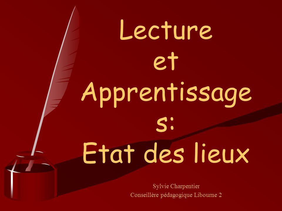 Lecture et Apprentissage s: Etat des lieux Sylvie Charpentier Conseillère pédagogique Libourne 2