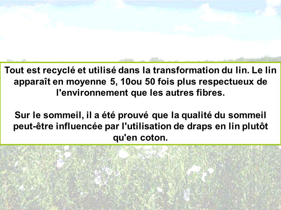 Tout est recyclé et utilisé dans la transformation du lin. Le lin apparaît en moyenne 5, 10ou 50 fois plus respectueux de l'environnement que les autr