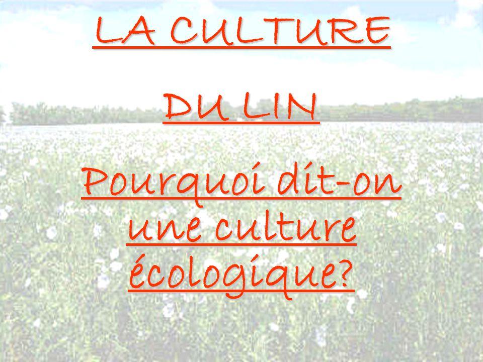 LA CULTURE DU LIN Pourquoi dit-on une culture écologique?
