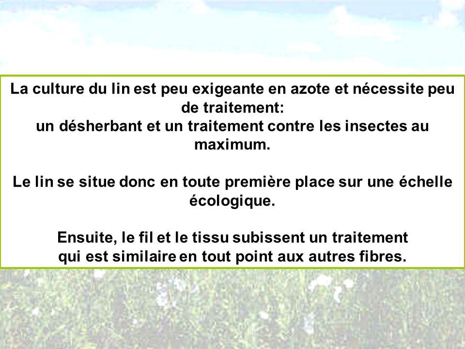 La culture du lin est peu exigeante en azote et nécessite peu de traitement: un désherbant et un traitement contre les insectes au maximum. Le lin se
