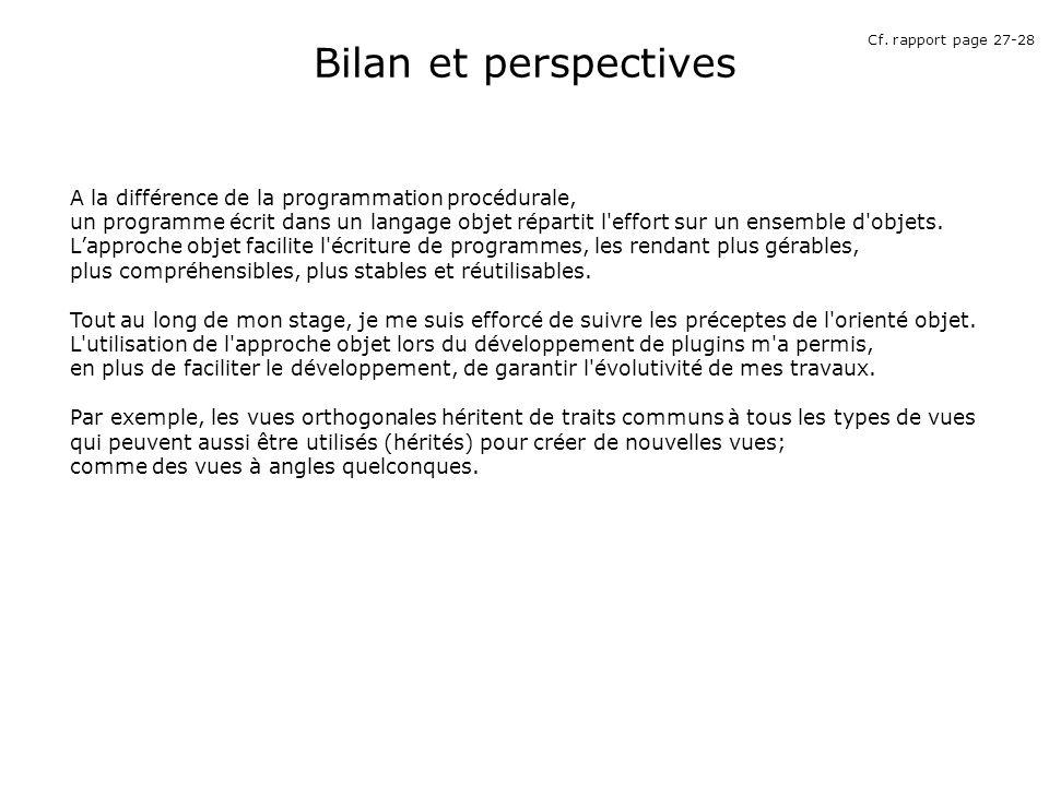 Bilan et perspectives A la différence de la programmation procédurale, un programme écrit dans un langage objet répartit l effort sur un ensemble d objets.