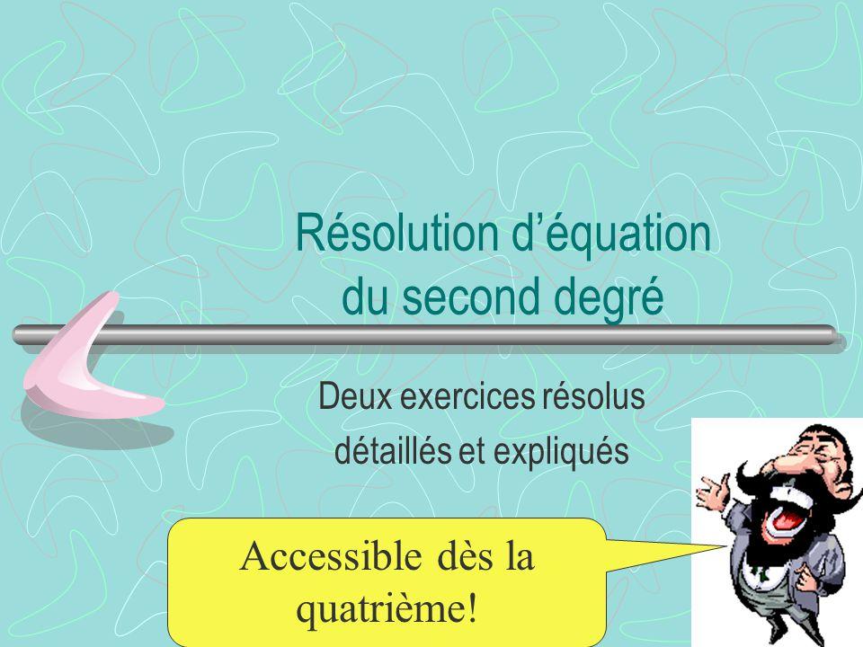 Résolution déquation du second degré Deux exercices résolus détaillés et expliqués Accessible dès la quatrième!
